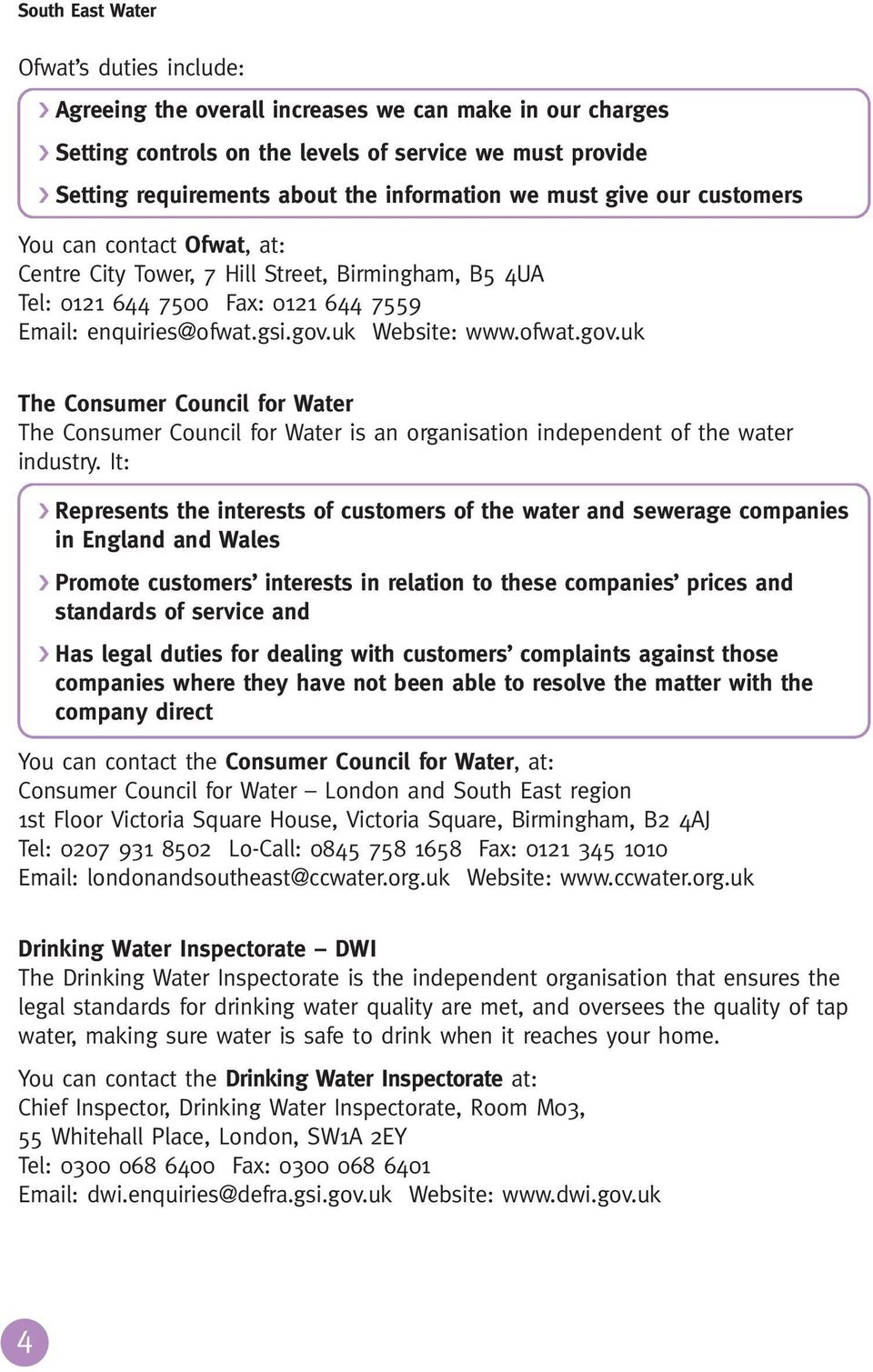 uk Website: www.ofwat.gov.uk The Consumer Council for Water The Consumer Council for Water is an organisation independent of the water industry.