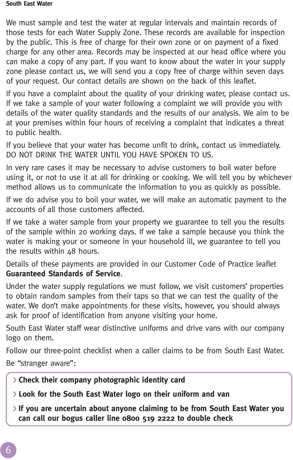 If you want to know about the water in your supply zone please contact us, we will send you a copy free of charge within seven days of your request.