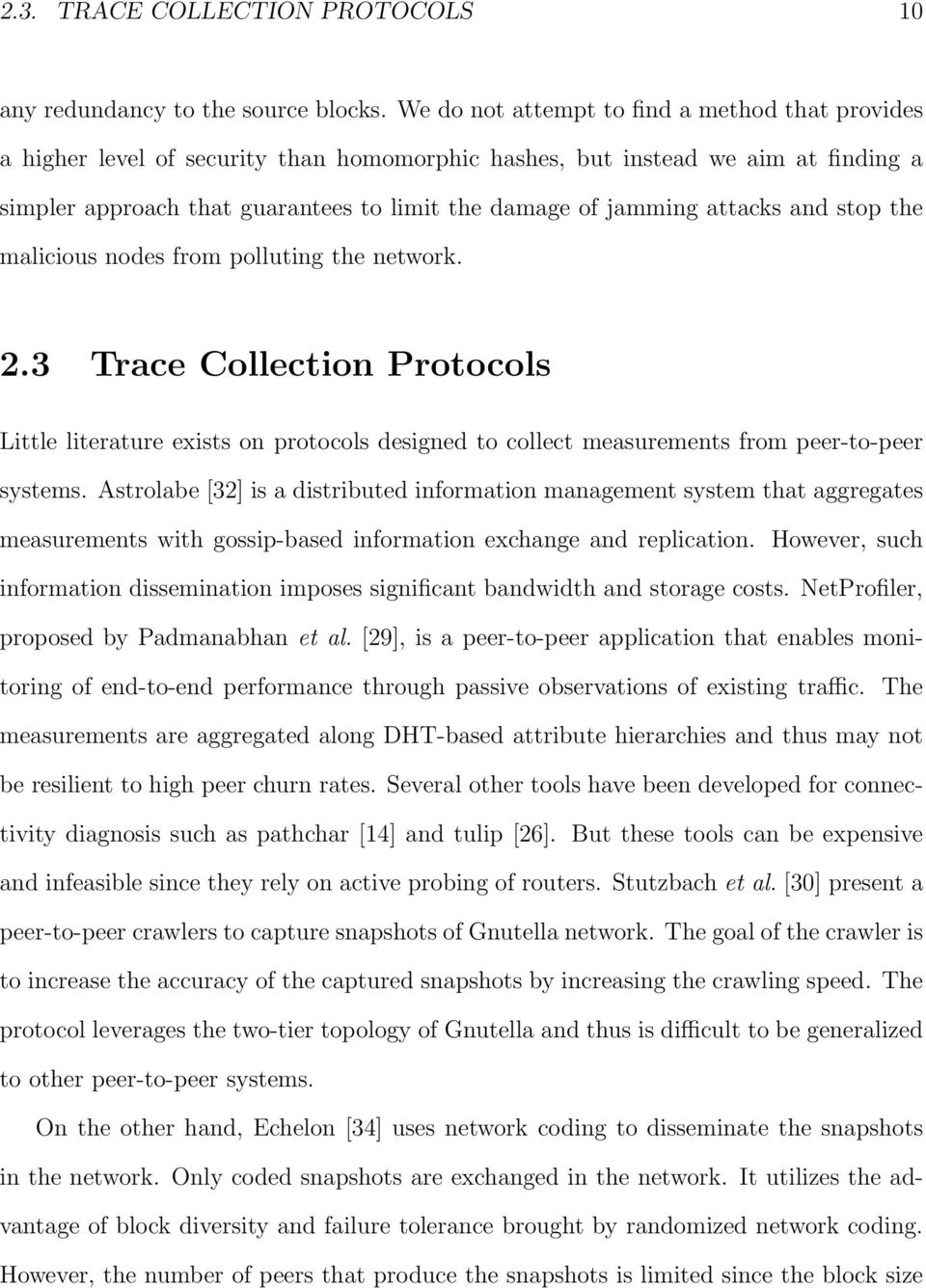 attacks and stop the malicious nodes from polluting the network. 2.3 Trace Collection Protocols Little literature exists on protocols designed to collect measurements from peer-to-peer systems.
