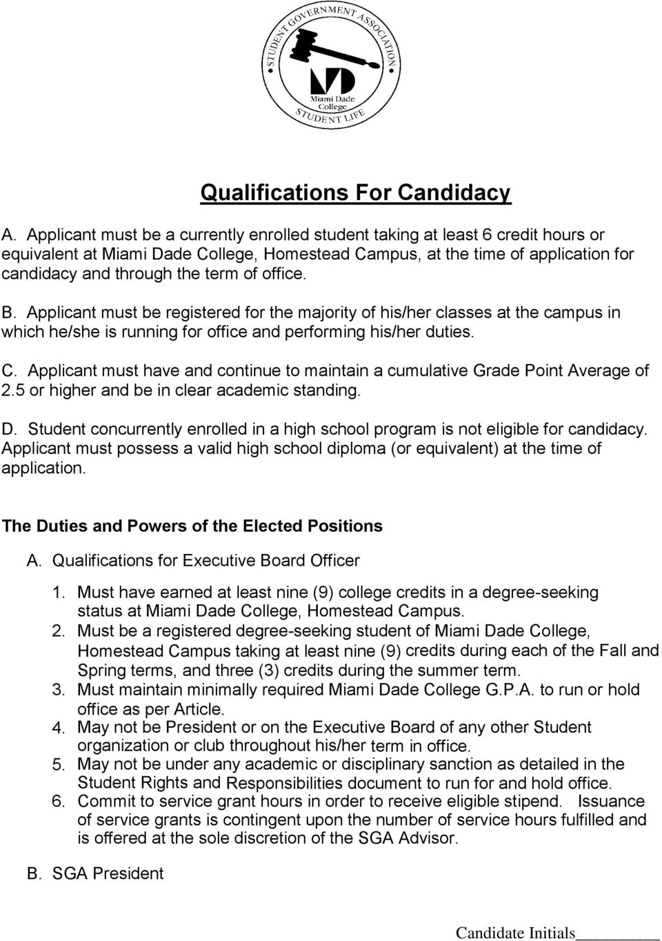 office. B. Applicant must be registered for the majority of his/her classes at the campus in which he/she is running for office and performing his/her duties. C.