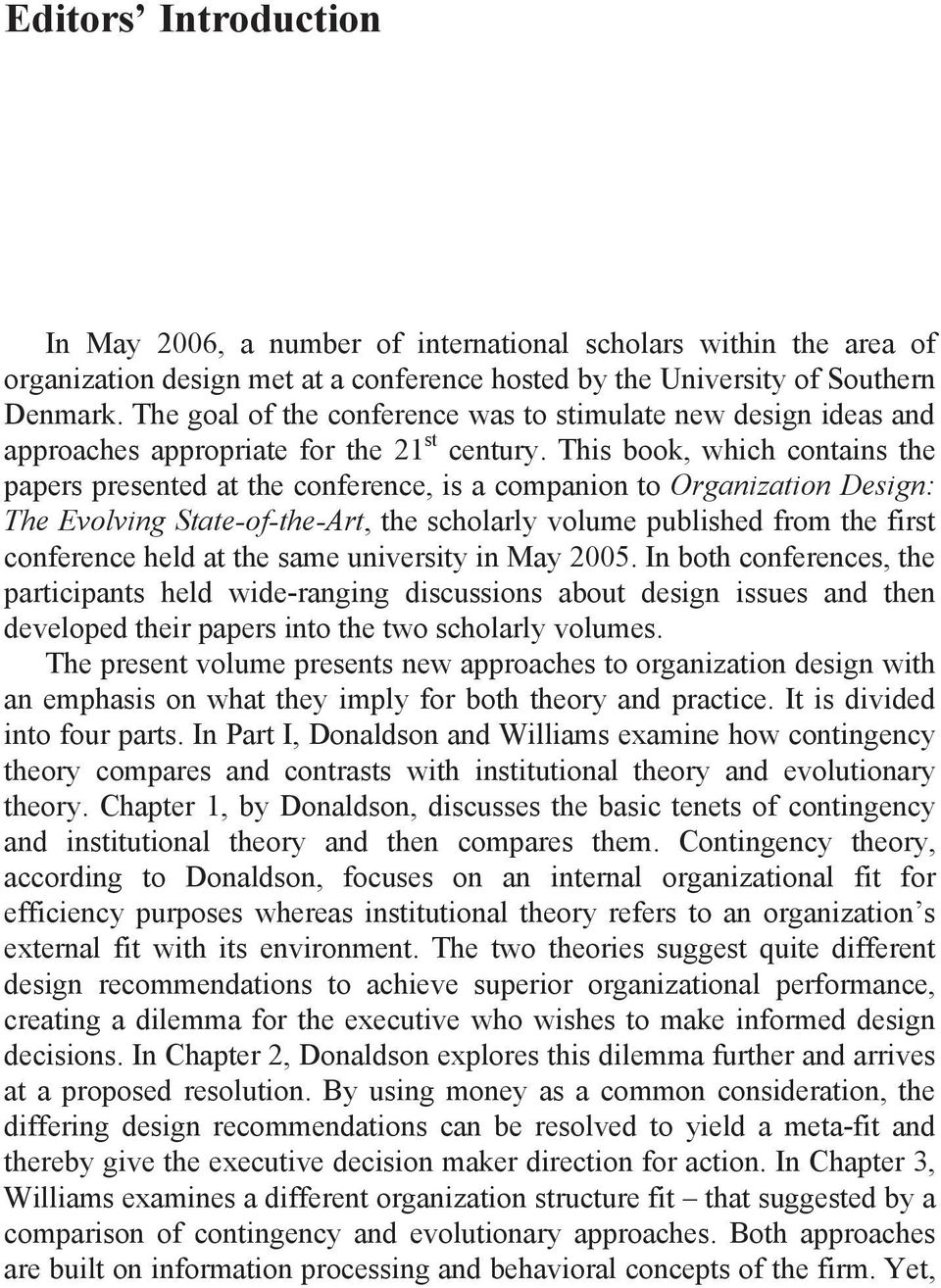 This book, which contains the papers presented at the conference, is a companion to Organization Design: The Evolving State-of-the-Art, the scholarly volume published from the first conference held