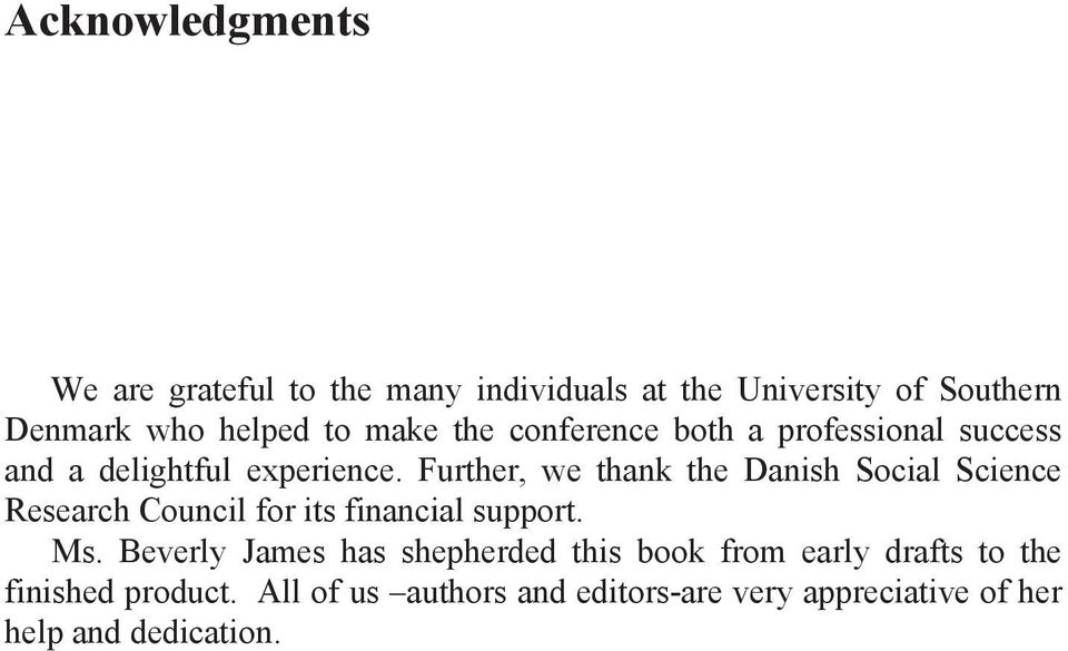 Further, we thank the Danish Social Science Research Council for its financial support. Ms.