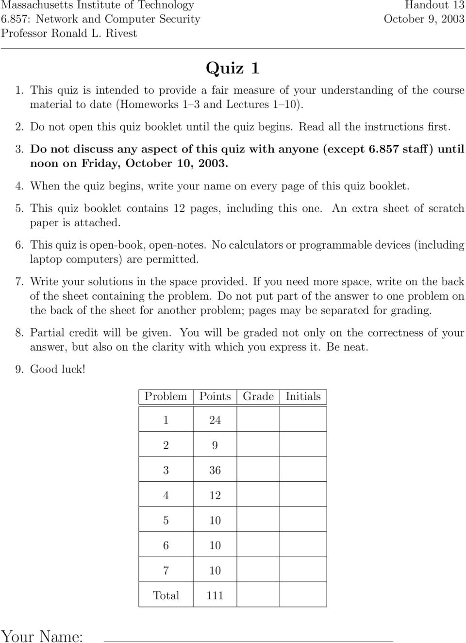 Read all the instructions first. 3. Do not discuss any aspect of this quiz with anyone (except 6.857 staff) until noon on Friday, October 10, 2003. 4.
