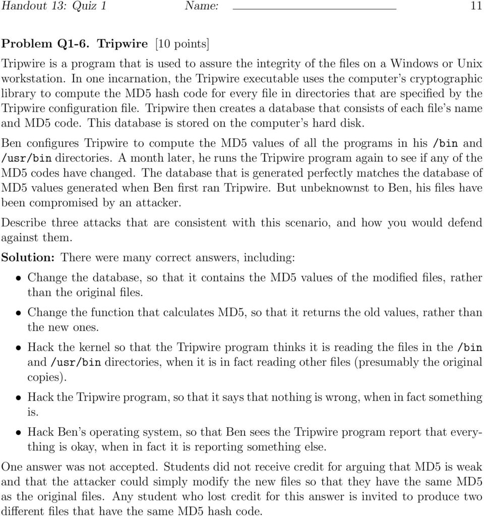 Tripwire then creates a database that consists of each file s name and MD5 code. This database is stored on the computer s hard disk.
