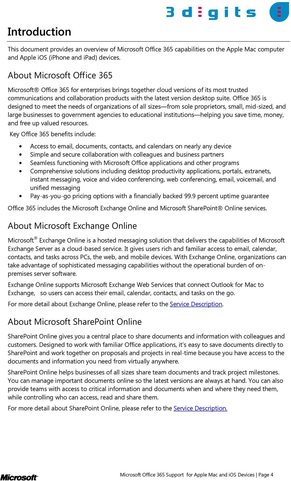 Office 365 is designed to meet the needs of organizations of all sizes from sole proprietors, small, mid-sized, and large businesses to government agencies to educational institutions helping you