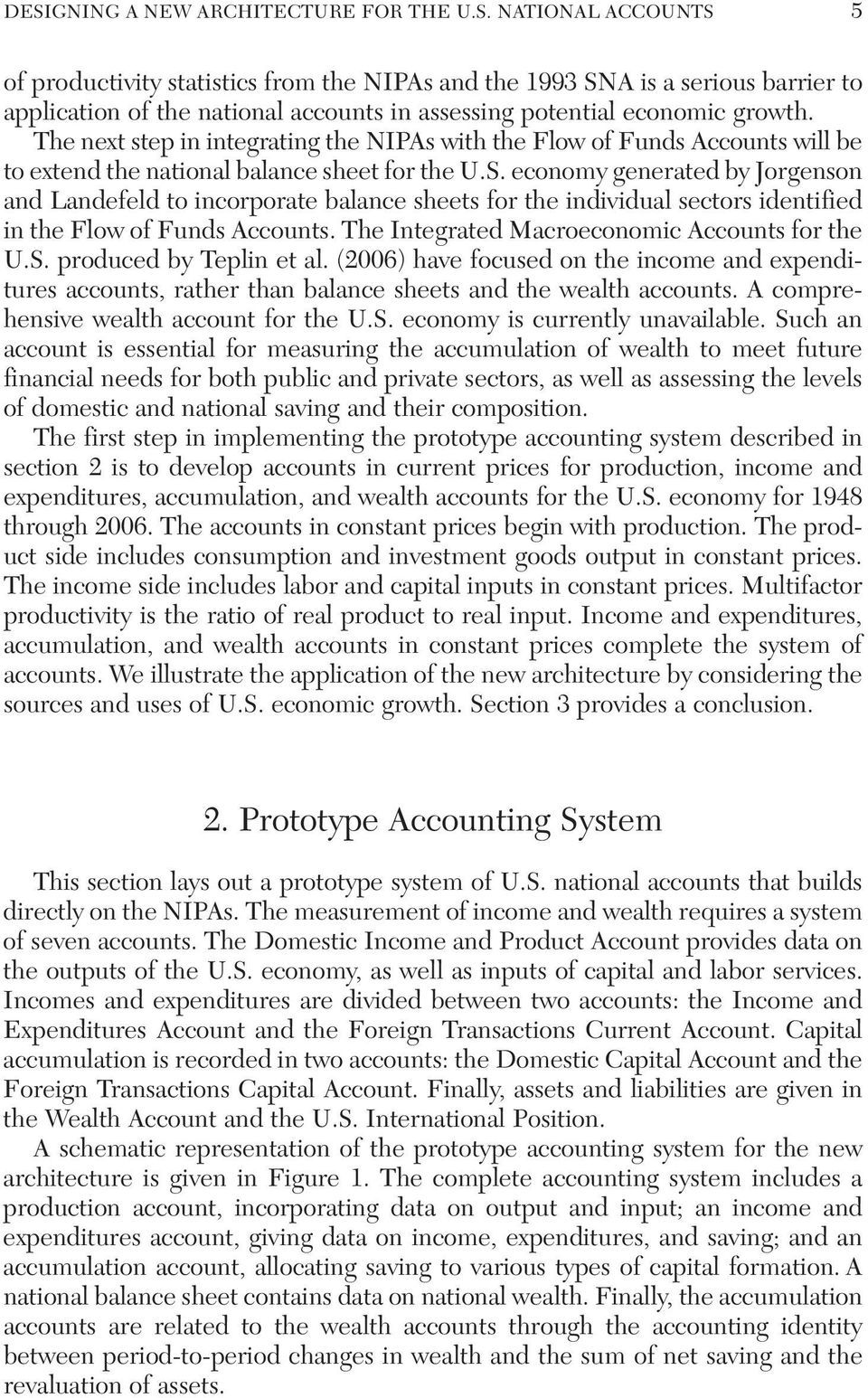 economy generated by Jorgenson and Landefeld to incorporate balance sheets for the individual sectors identified in the Flow of Funds Accounts. The Integrated Macroeconomic Accounts for the U.S.
