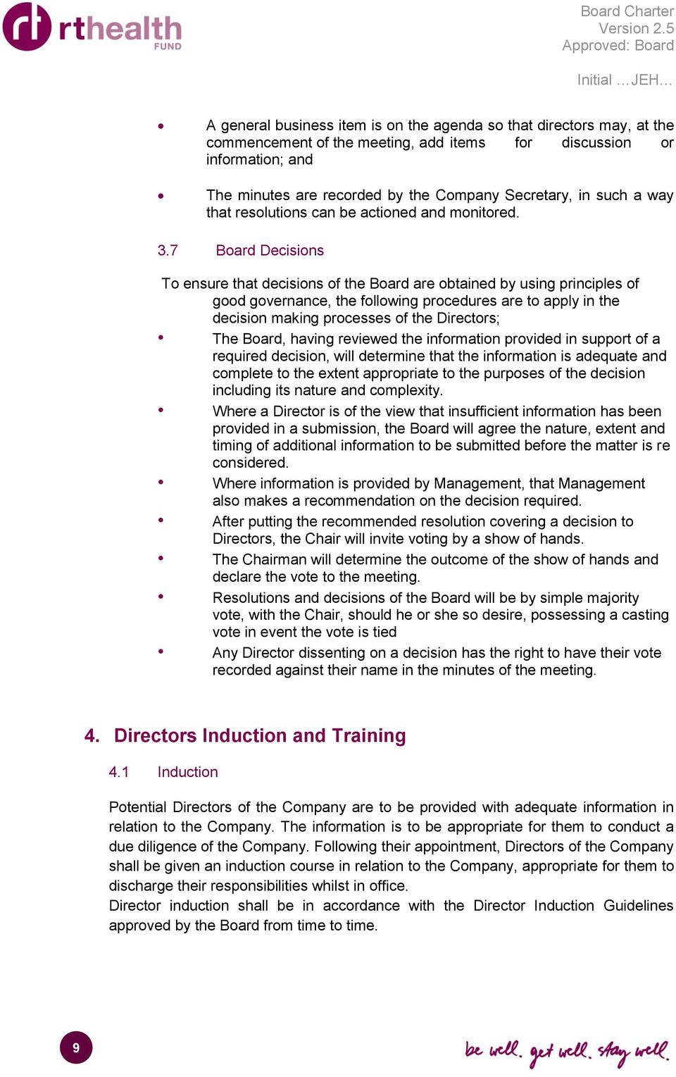 7 Board Decisions To ensure that decisions of the Board are obtained by using principles of good governance, the following procedures are to apply in the decision making processes of the Directors;