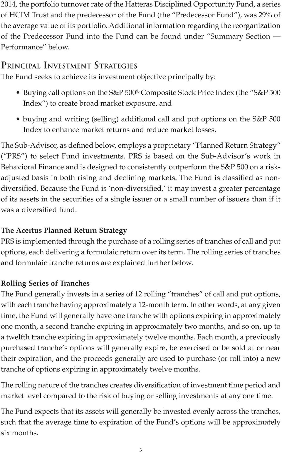 PRINCIPAL INVESTMENT STRATEGIES The Fund seeks to achieve its investment objective principally by: Buying call options on the S&P 500 Composite Stock Price Index (the S&P 500 Index ) to create broad