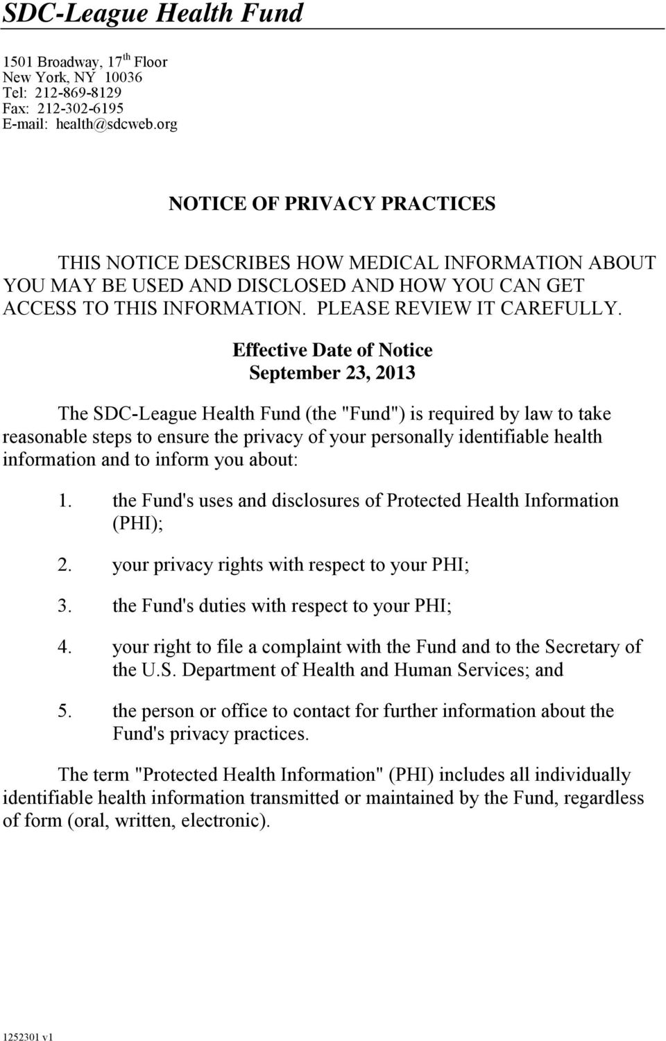 "Effective Date of Notice September 23, 2013 The SDC-League Health Fund (the ""Fund"") is required by law to take reasonable steps to ensure the privacy of your personally identifiable health"