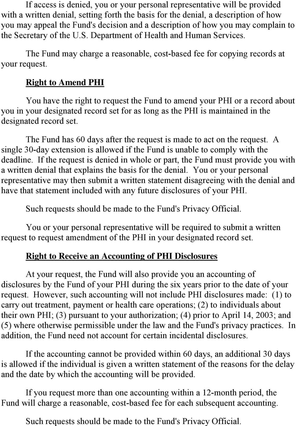 Right to Amend PHI You have the right to request the Fund to amend your PHI or a record about you in your designated record set for as long as the PHI is maintained in the designated record set.
