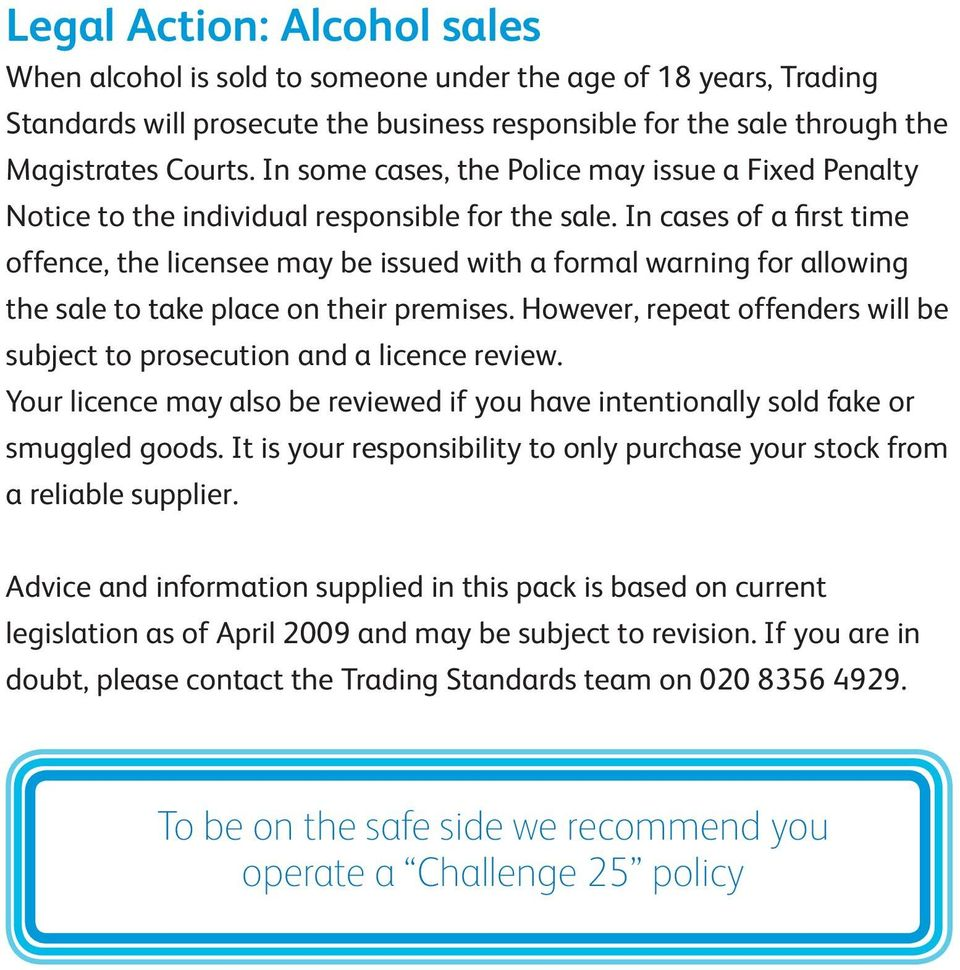 In cases of a first time offence, the licensee may be issued with a formal warning for allowing the sale to take place on their premises.