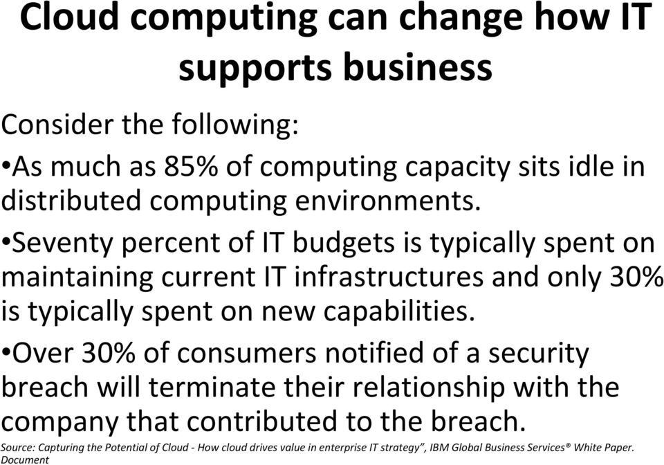Seventy percent of IT budgets is typically spent on maintaining current IT infrastructures and only 30% is typically spent on new capabilities.