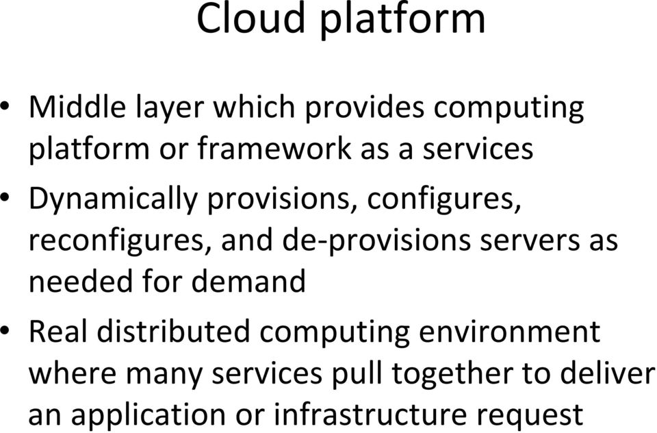 provisions servers as needed for demand Real distributed computing