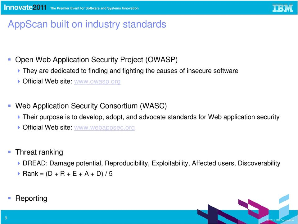 org Web Application Security Consortium (WASC) Their purpose is to develop, adopt, and advocate standards for Web application