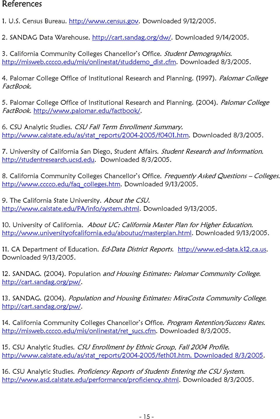 Palomar College Office of Institutional Research and Planning. (1997). Palomar College FactBook. 5. Palomar College Office of Institutional Research and Planning. (2004). Palomar College FactBook. http://www.