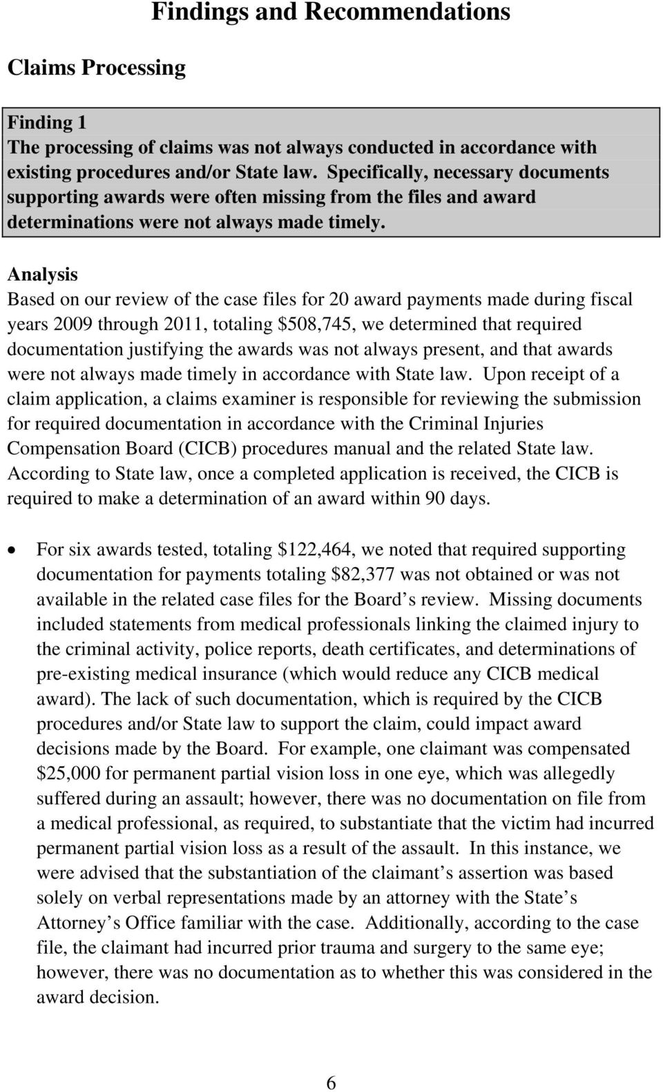 Analysis Based on our review of the case files for 20 award payments made during fiscal years 2009 through 2011, totaling $508,745, we determined that required documentation justifying the awards was