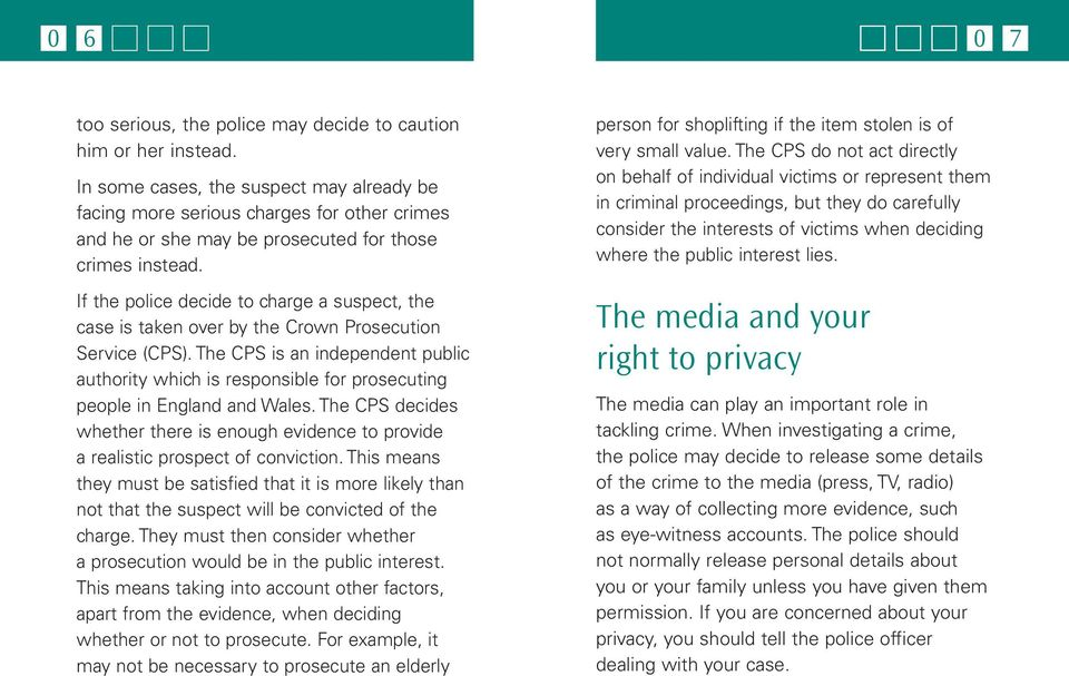 If the police decide to charge a suspect, the case is taken over by the Crown Prosecution Service (CPS).