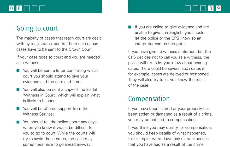 copy of the leaflet Witness in Court, which will explain what is likely to happen; You will be offered support from the Witness Service; You should tell the police about any days when you know it