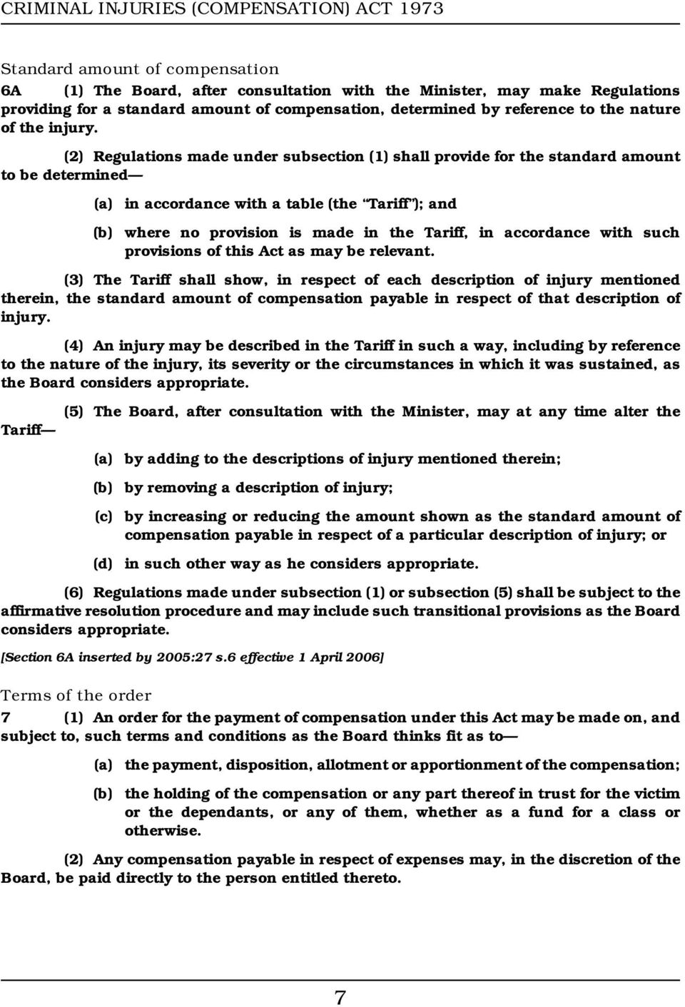 (2) Regulations made under subsection (1) shall provide for the standard amount to be determined in accordance with a table (the Tariff ); and where no provision is made in the Tariff, in accordance