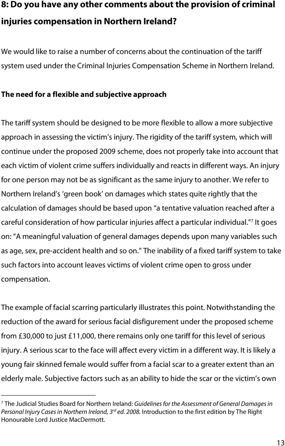 The need for a flexible and subjective approach The tariff system should be designed to be more flexible to allow a more subjective approach in assessing the victim s injury.
