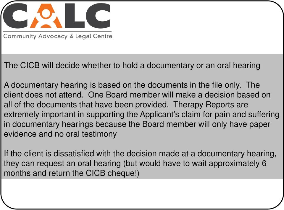Therapy Reports are extremely important in supporting the Applicant s claim for pain and suffering in documentary hearings because the Board member will only