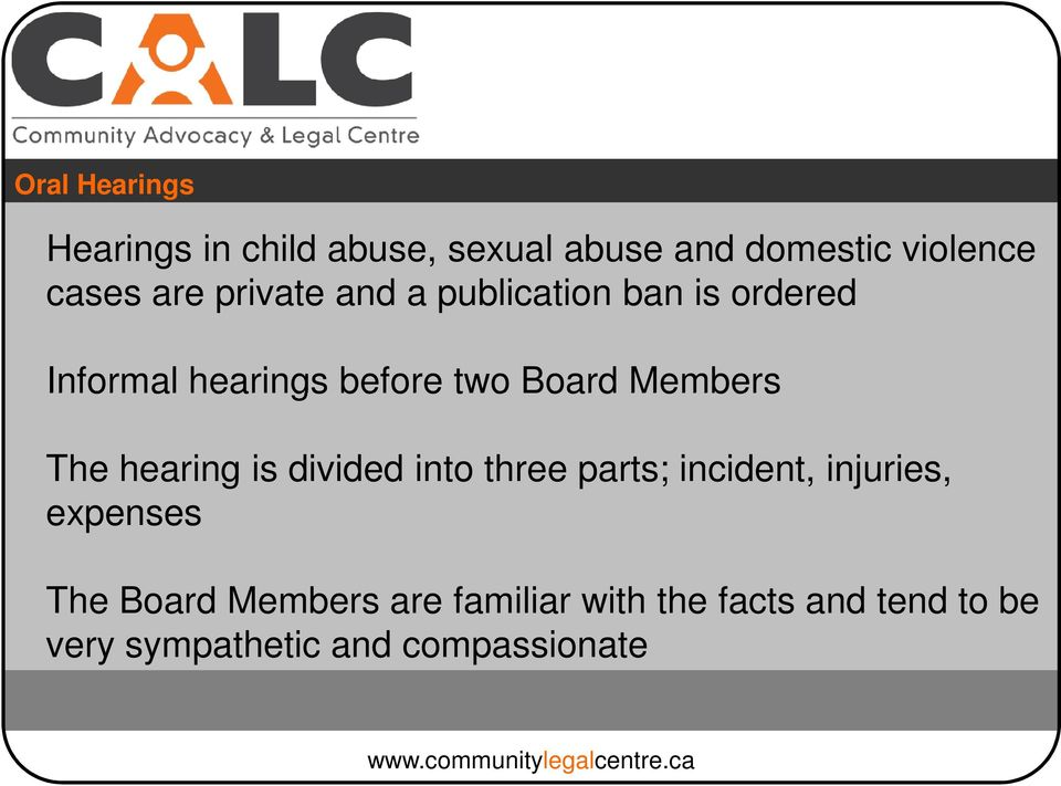 The hearing is divided into three parts; incident, injuries, expenses The Board
