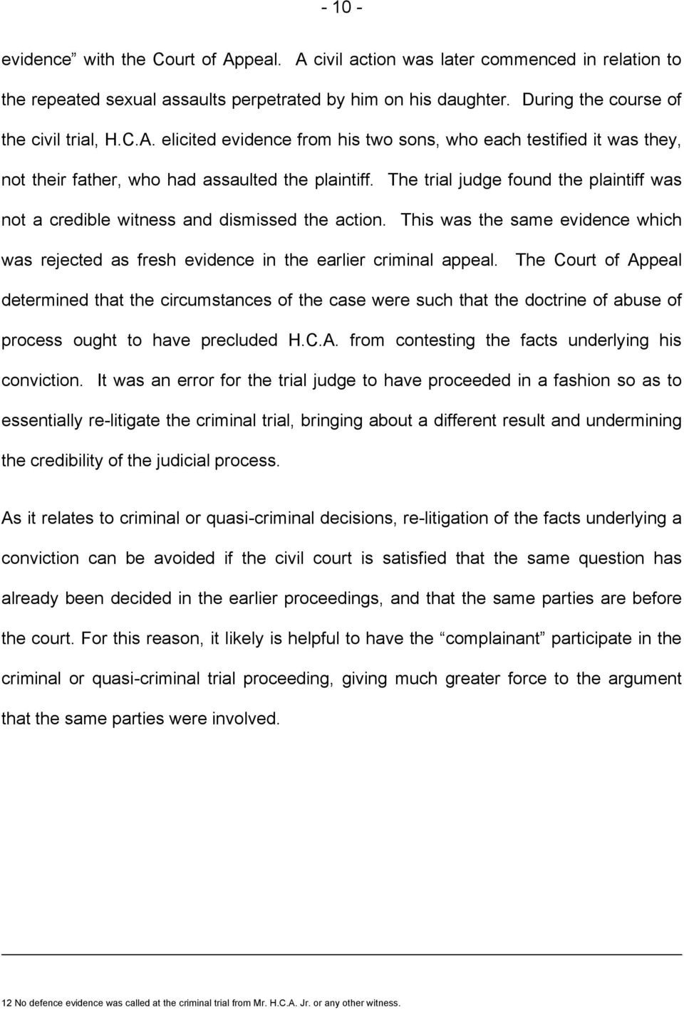 The Court of Appeal determined that the circumstances of the case were such that the doctrine of abuse of process ought to have precluded H.C.A. from contesting the facts underlying his conviction.