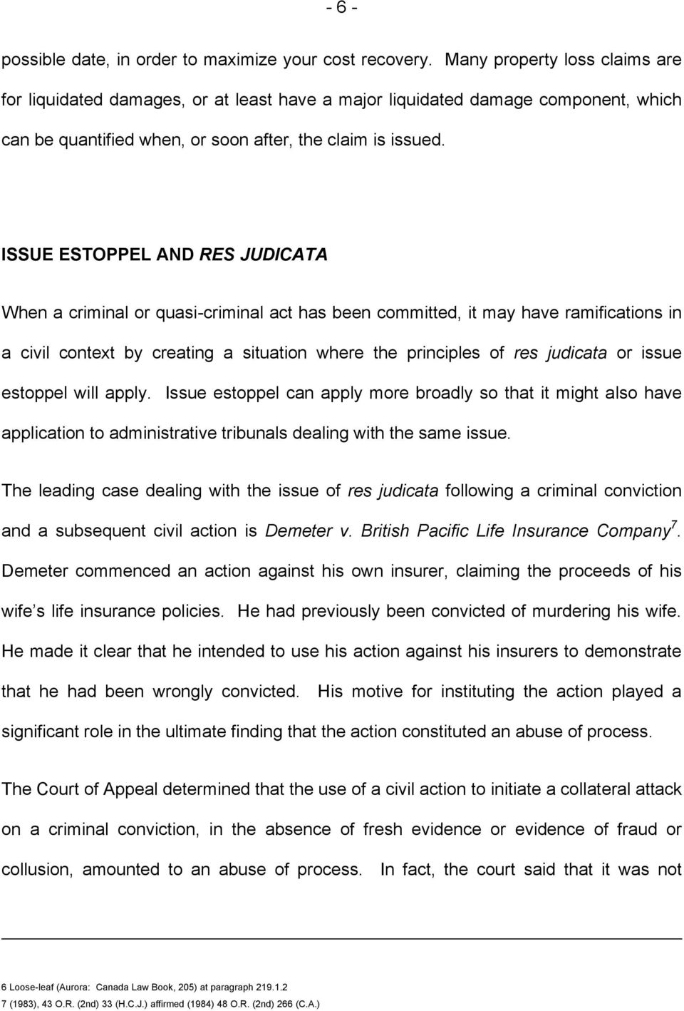 ISSUE ESTOPPEL AND RES JUDICATA When a criminal or quasi-criminal act has been committed, it may have ramifications in a civil context by creating a situation where the principles of res judicata or