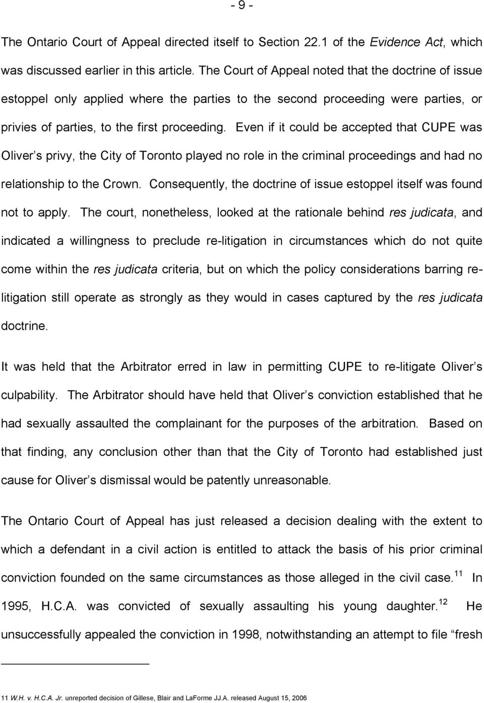 Even if it could be accepted that CUPE was Oliver s privy, the City of Toronto played no role in the criminal proceedings and had no relationship to the Crown.