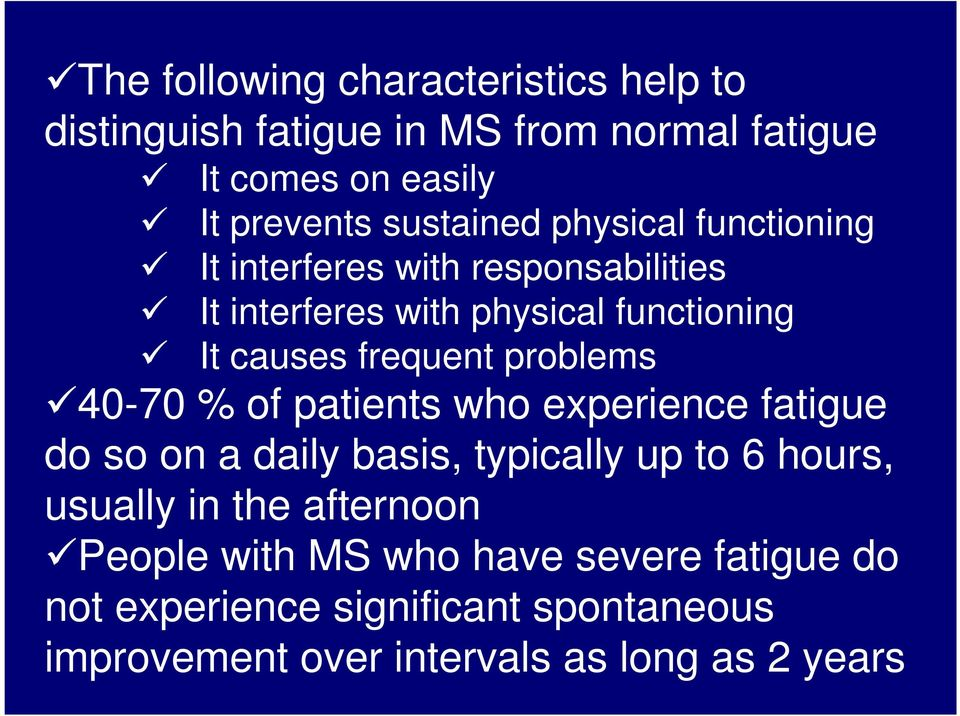 frequent problems 40-70 % of patients who experience fatigue do so on a daily basis, typically up to 6 hours, usually in