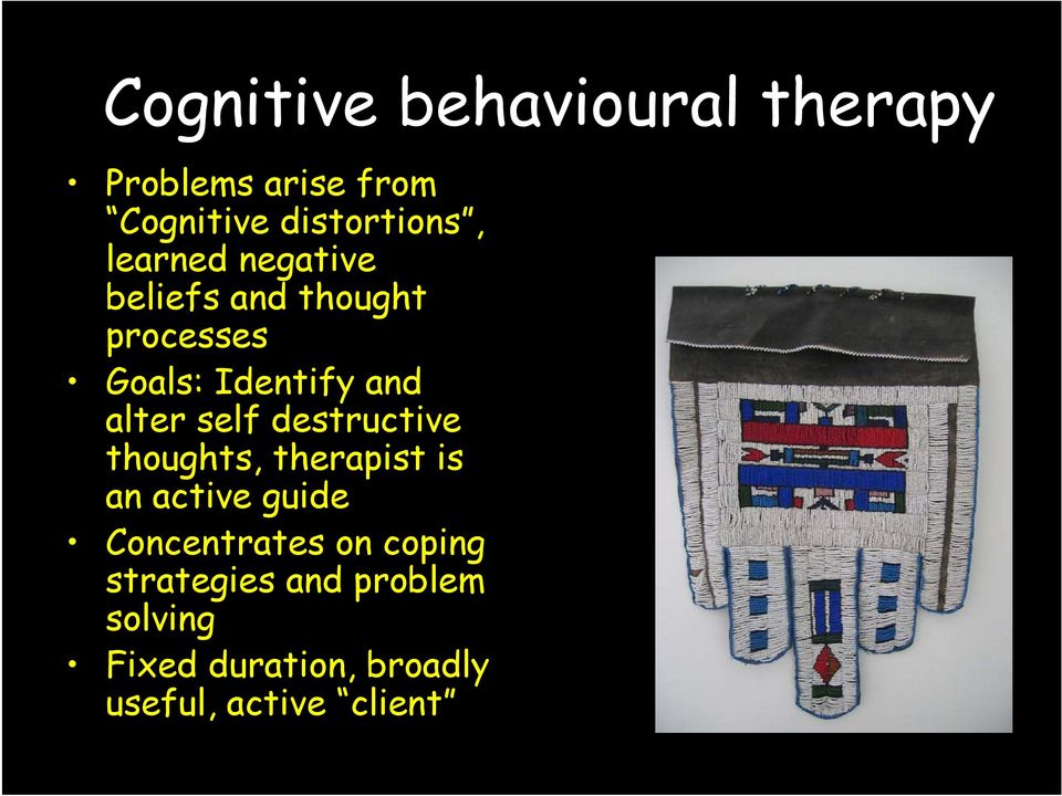 self destructive thoughts, therapist is an active guide Concentrates on