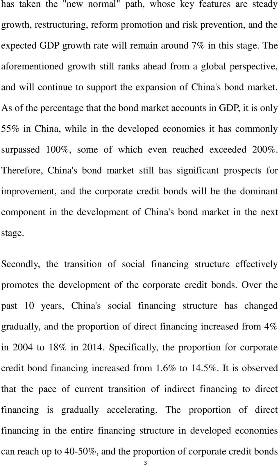 As of the percentage that the bond market accounts in GDP, it is only 55% in China, while in the developed economies it has commonly surpassed 100%, some of which even reached exceeded 200%.