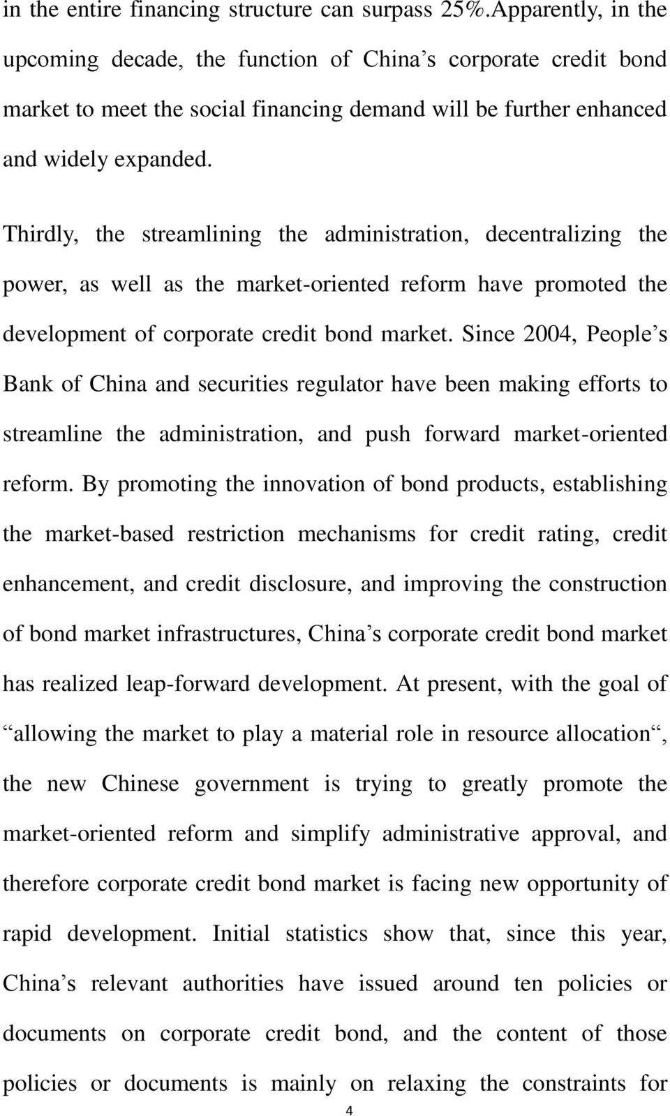 Thirdly, the streamlining the administration, decentralizing the power, as well as the market-oriented reform have promoted the development of corporate credit bond market.