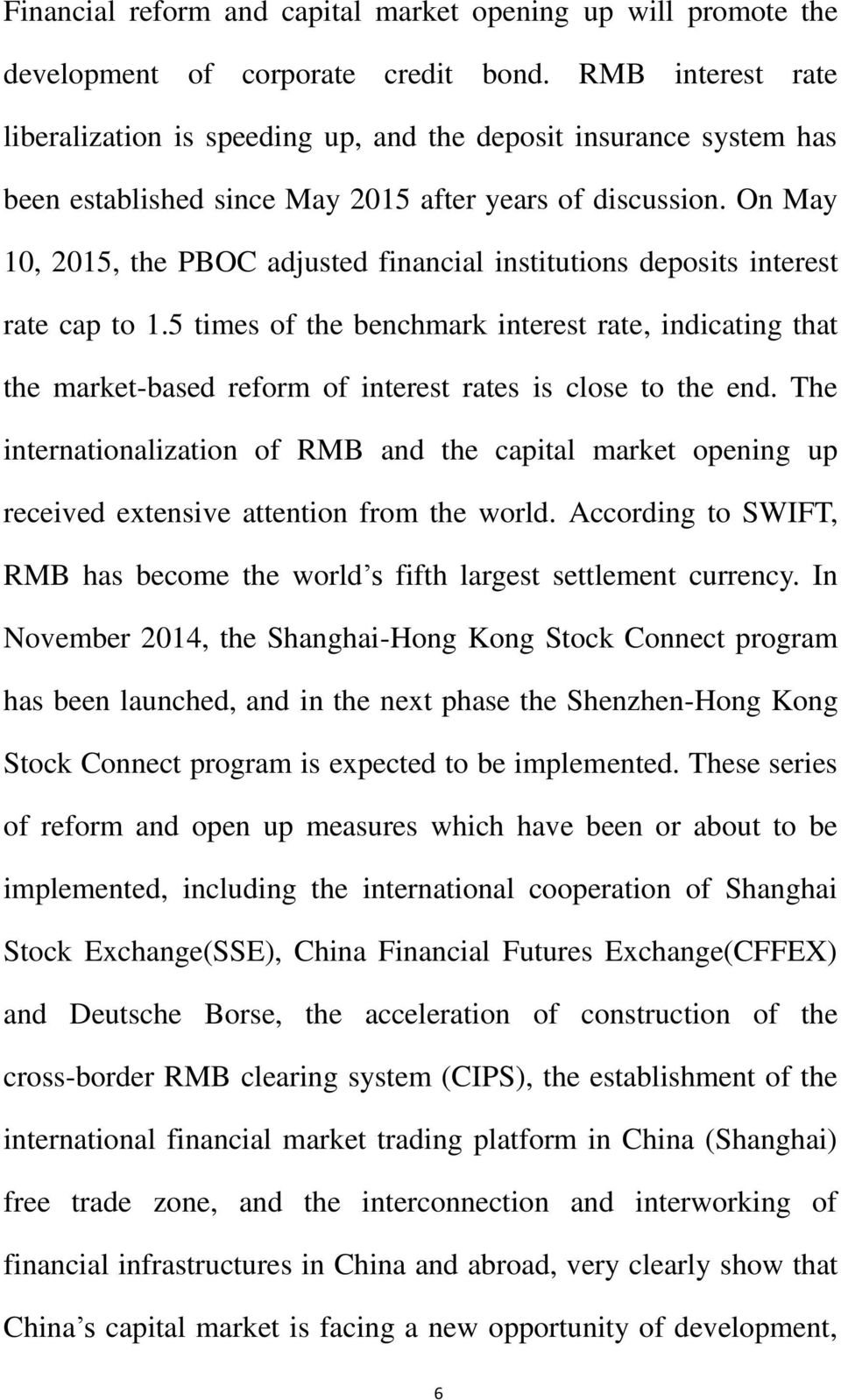 On May 10, 2015, the PBOC adjusted financial institutions deposits interest rate cap to 1.