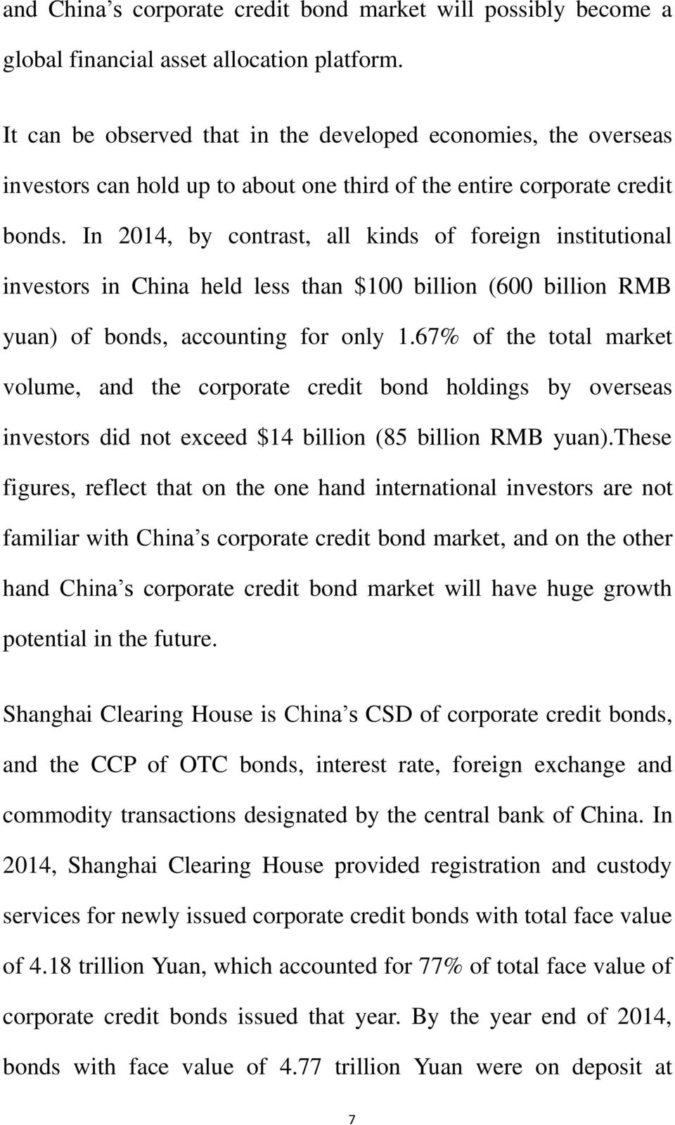 In 2014, by contrast, all kinds of foreign institutional investors in China held less than $100 billion (600 billion RMB yuan) of bonds, accounting for only 1.