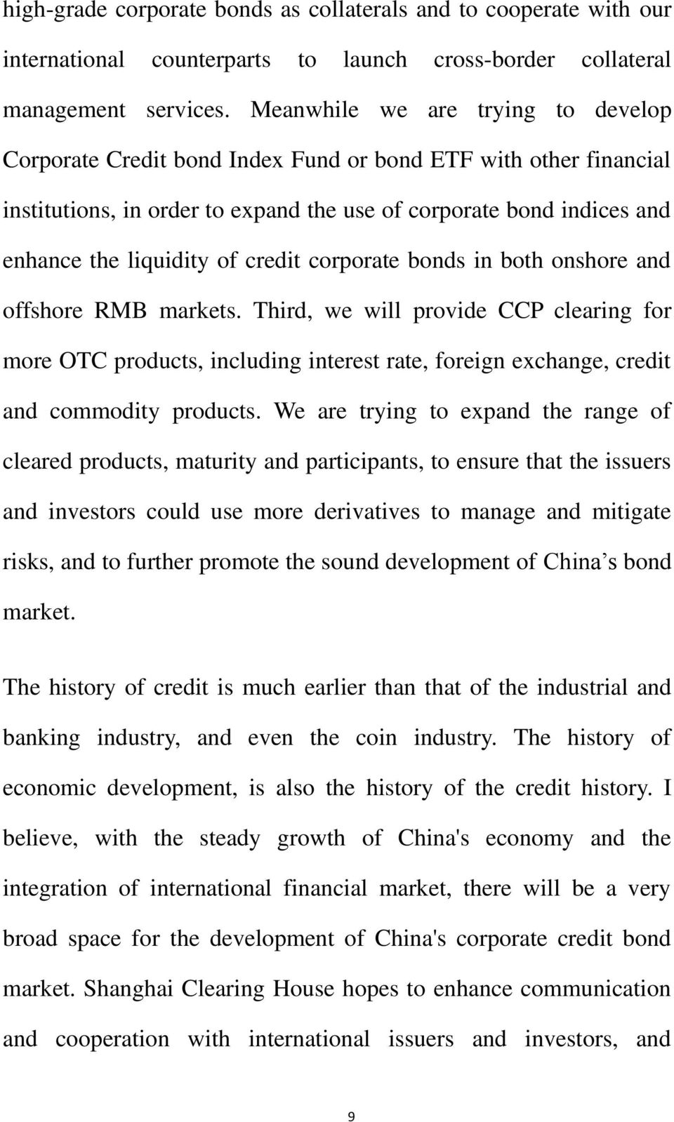 credit corporate bonds in both onshore and offshore RMB markets. Third, we will provide CCP clearing for more OTC products, including interest rate, foreign exchange, credit and commodity products.