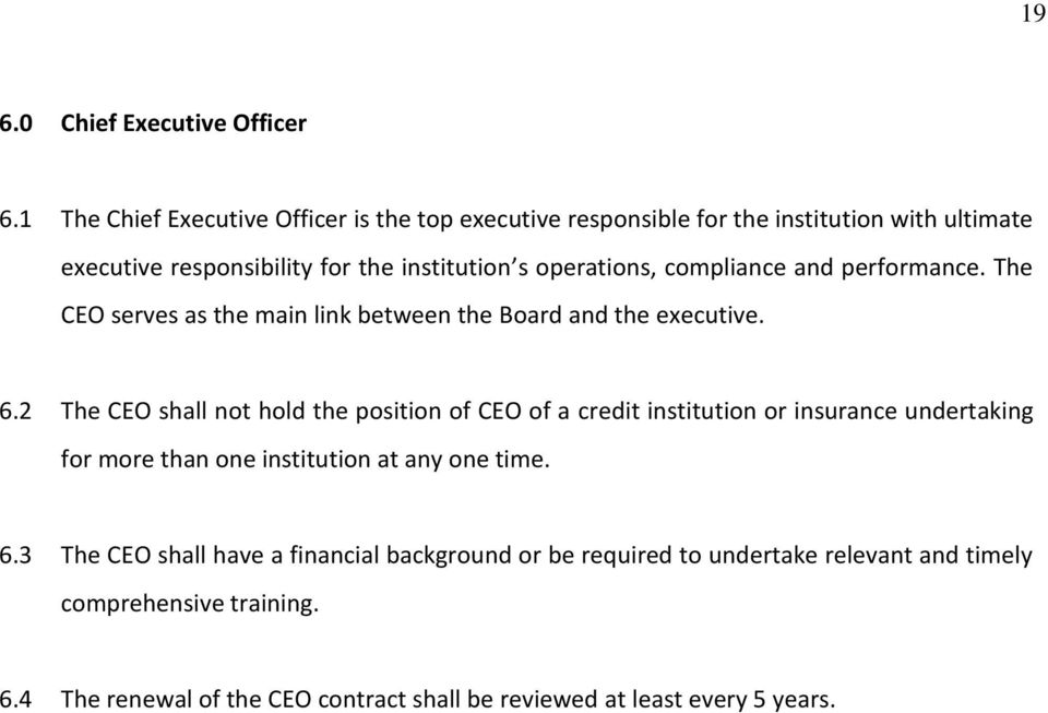 compliance and performance. The CEO serves as the main link between the Board and the executive. 6.