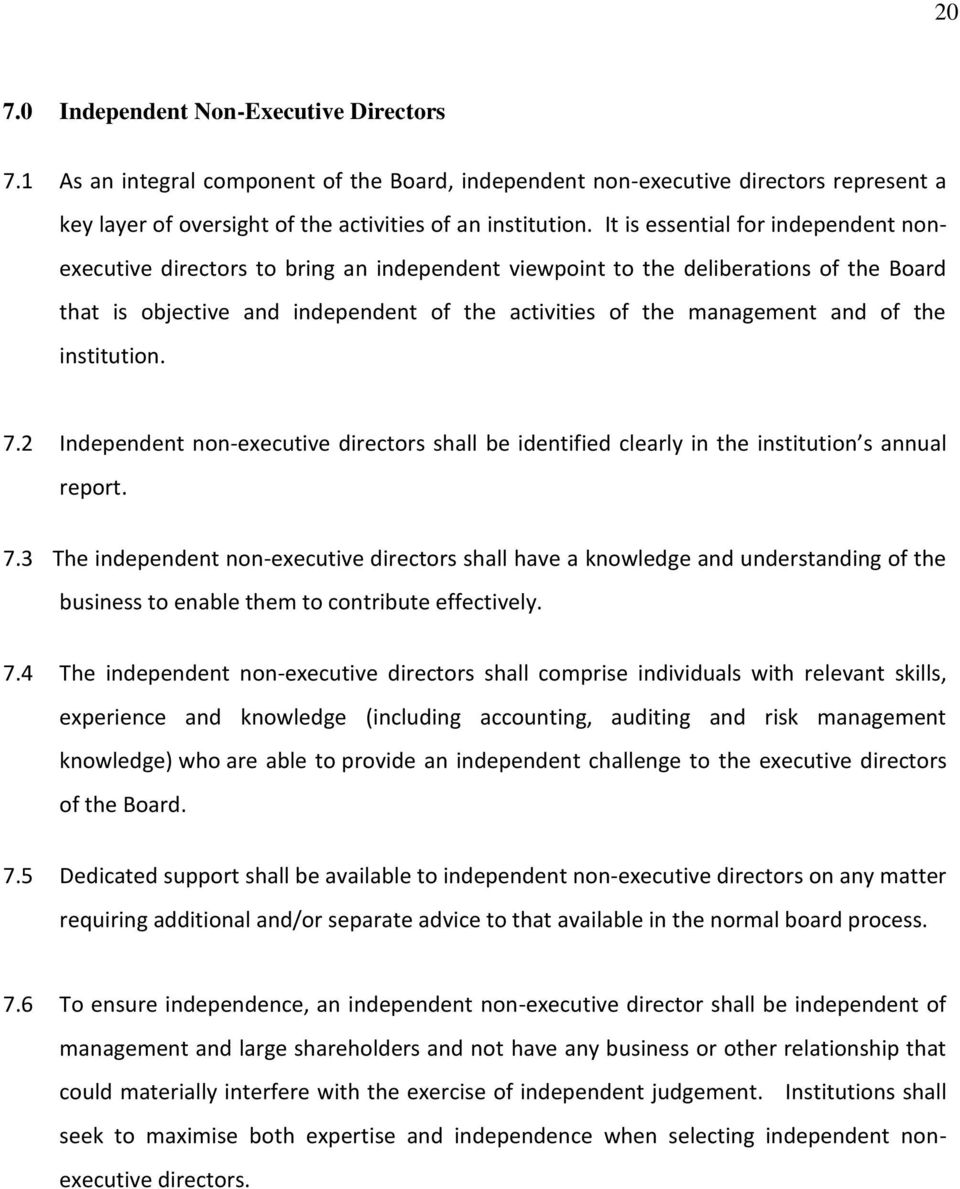the institution. 7.2 Independent non-executive directors shall be identified clearly in the institution s annual report. 7.3 The independent non-executive directors shall have a knowledge and understanding of the business to enable them to contribute effectively.