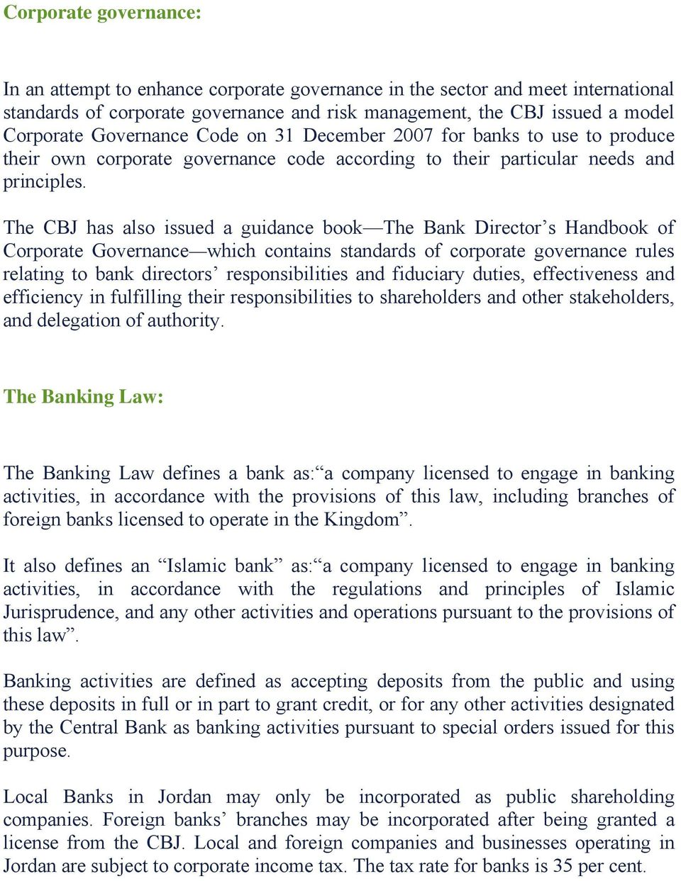 The CBJ has also issued a guidance book The Bank Director s Handbook of Corporate Governance which contains standards of corporate governance rules relating to bank directors responsibilities and