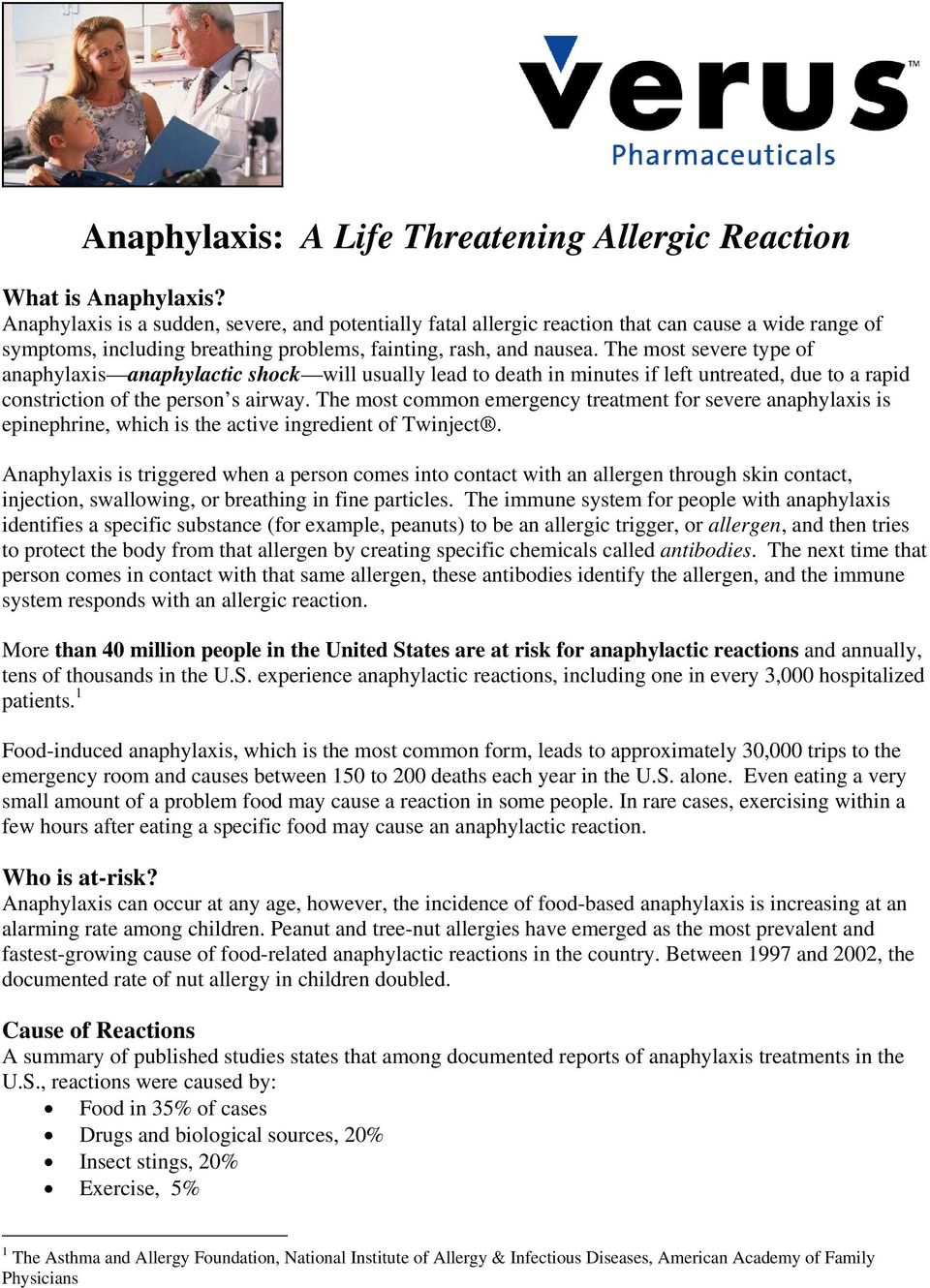The most severe type of anaphylaxis anaphylactic shock will usually lead to death in minutes if left untreated, due to a rapid constriction of the person s airway.