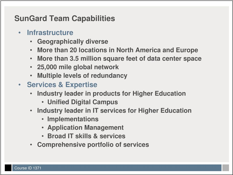 5 million square feet of data center space 25,000 mile global network Multiple levels of redundancy Services &