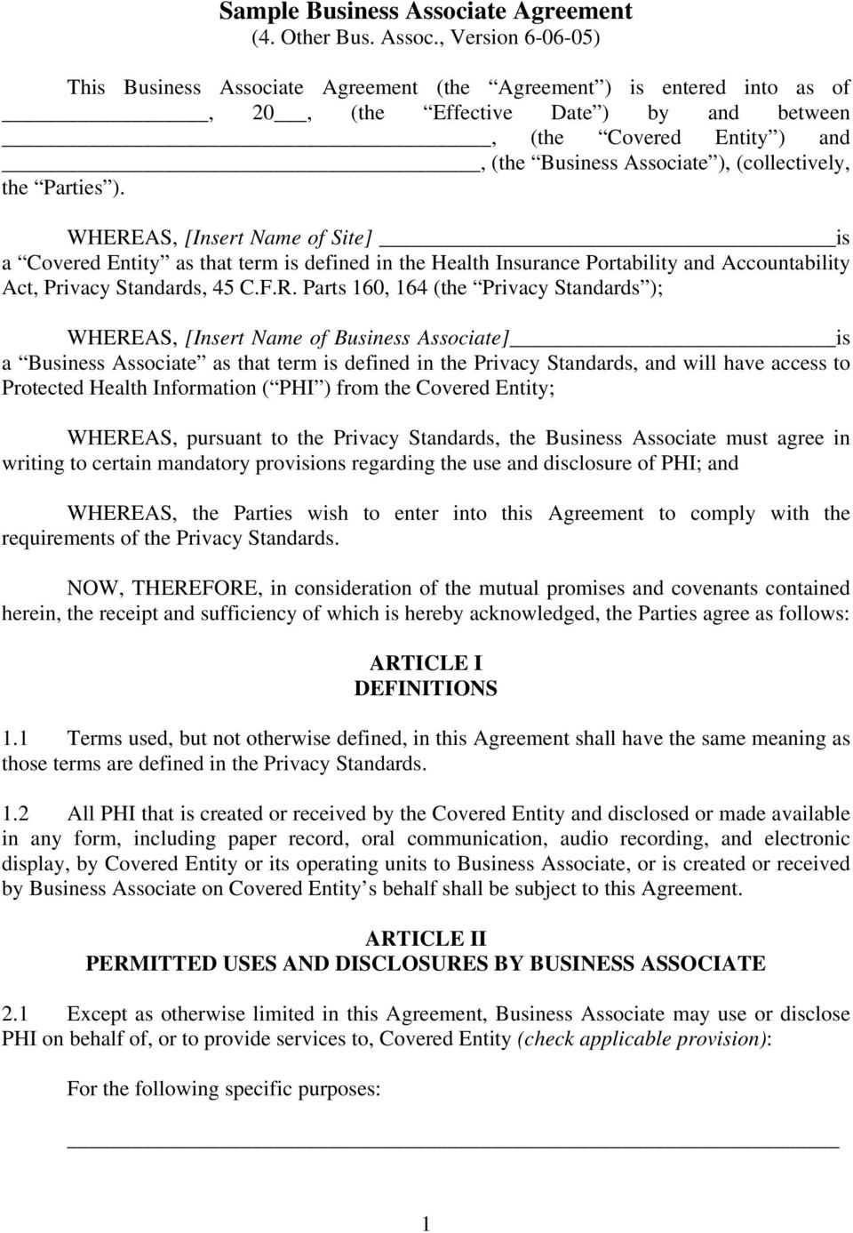 , Version 6-06-05) This Business Associate Agreement (the Agreement ) is entered into as of, 20, (the Effective Date ) by and between, (the Covered Entity ) and, (the Business Associate ),