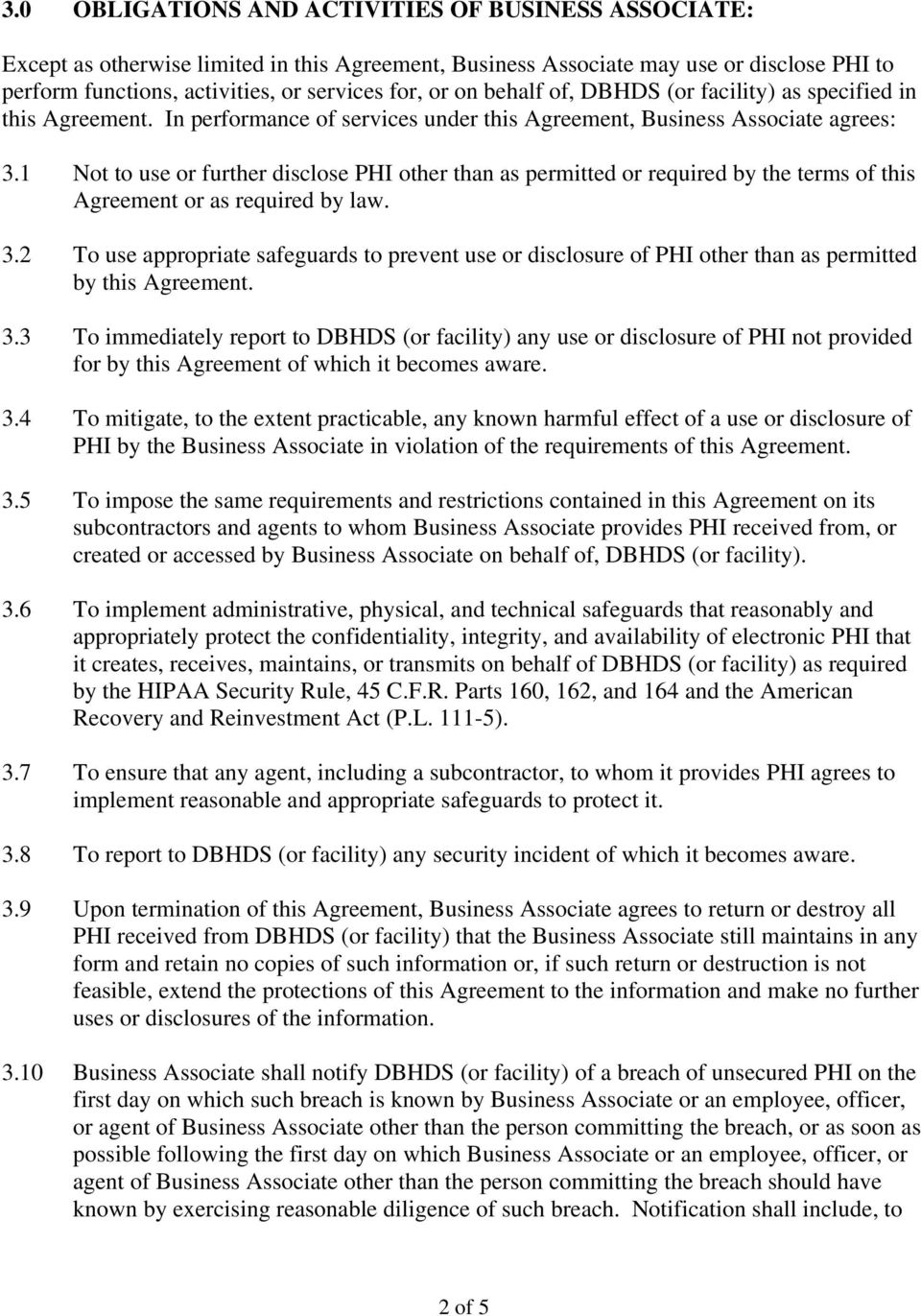 1 Not to use or further disclose PHI other than as permitted or required by the terms of this Agreement or as required by law. 3.
