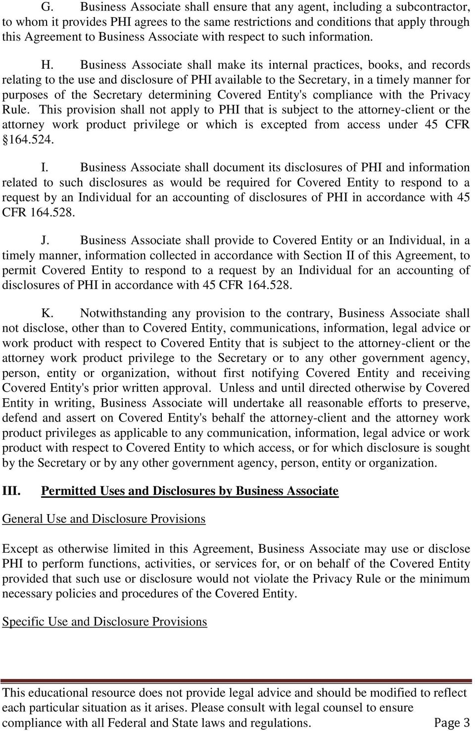 Business Associate shall make its internal practices, books, and records relating to the use and disclosure of PHI available to the Secretary, in a timely manner for purposes of the Secretary