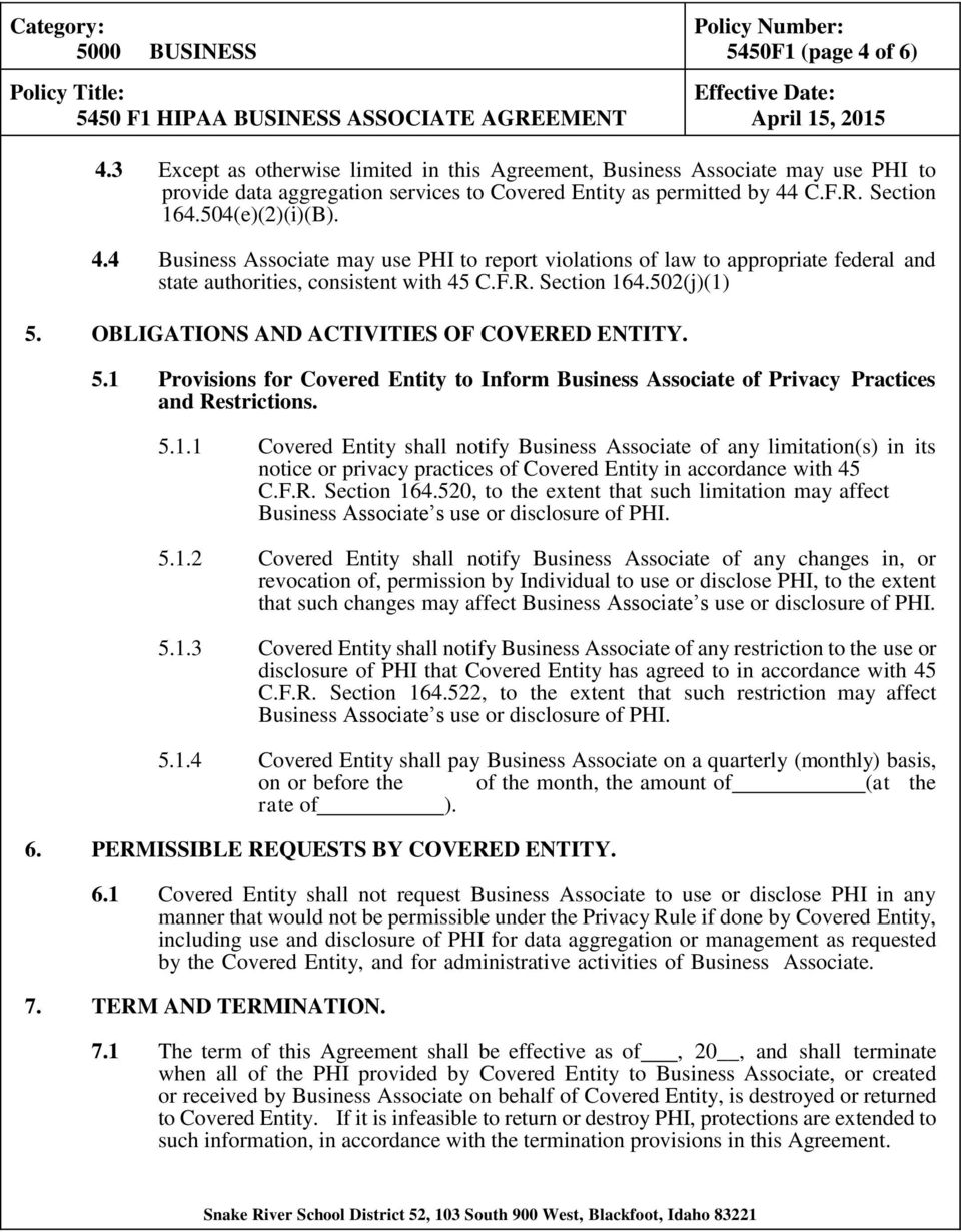 OBLIGATIONS AND ACTIVITIES OF COVERED ENTITY. 5.1 Provisions for Covered Entity to Inform Business Associate of Privacy Practices and Restrictions. 5.1.1 Covered Entity shall notify Business Associate of any limitation(s) in its notice or privacy practices of Covered Entity in accordance with 45 C.