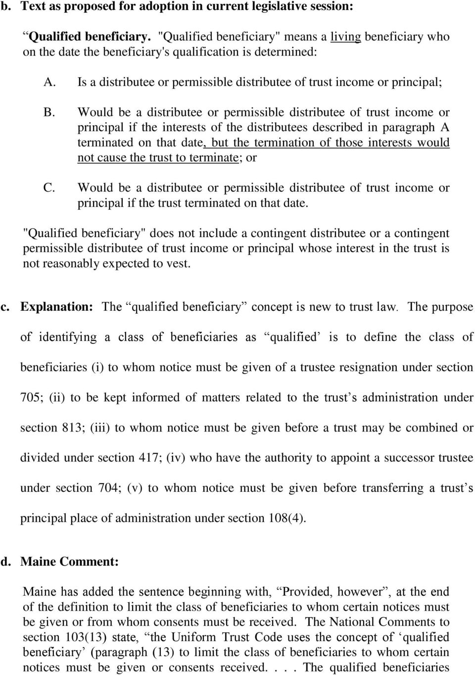 Would be a distributee or permissible distributee of trust income or principal if the interests of the distributees described in paragraph A terminated on that date, but the termination of those