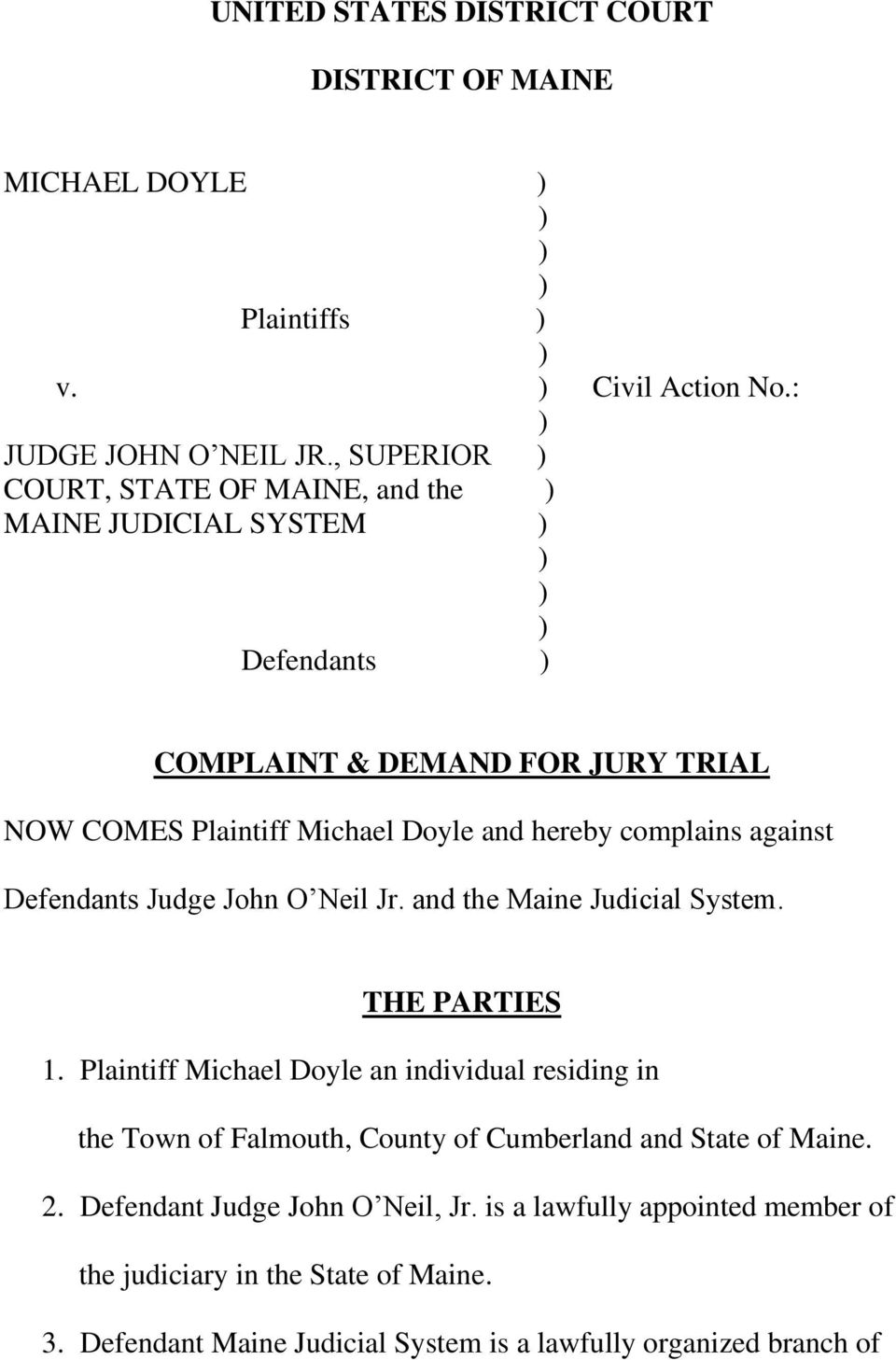 against Defendants Judge John O Neil Jr. and the Maine Judicial System. THE PARTIES 1.