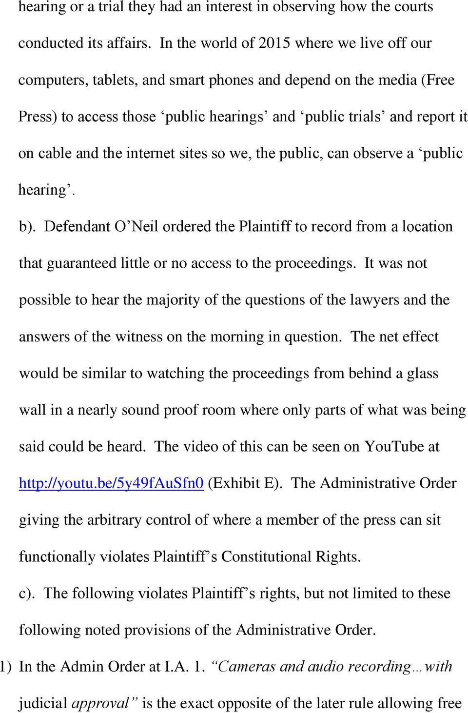 internet sites so we, the public, can observe a public hearing. b. Defendant O Neil ordered the Plaintiff to record from a location that guaranteed little or no access to the proceedings.
