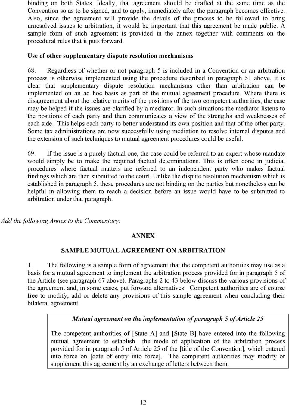 A sample form of such agreement is provided in the annex together with comments on the procedural rules that it puts forward. Use of other supplementary dispute resolution mechanisms 68.