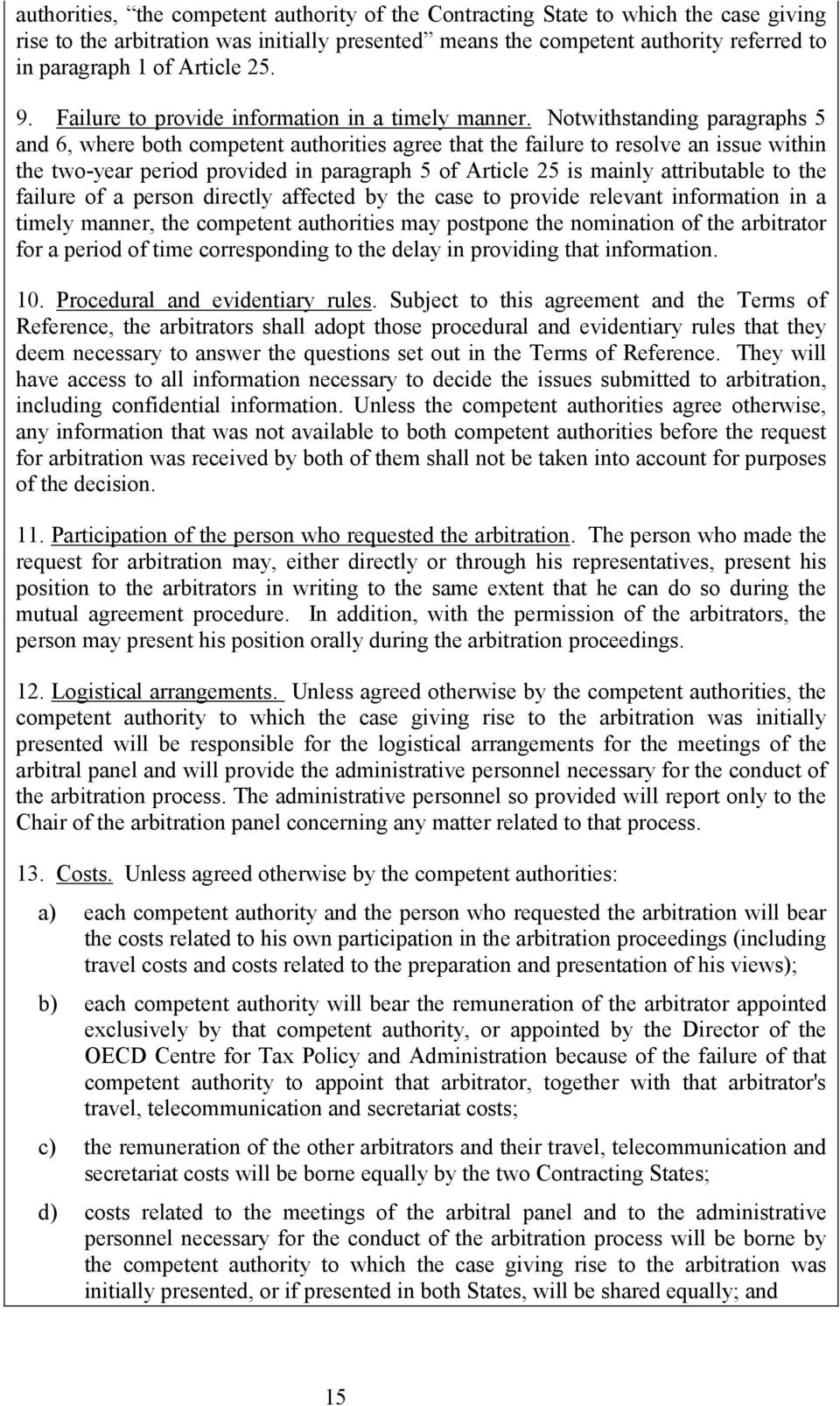 Notwithstanding paragraphs 5 and 6, where both competent authorities agree that the failure to resolve an issue within the two-year period provided in paragraph 5 of Article 25 is mainly attributable